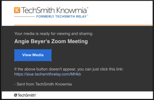 "Email notification with text ""Your media is ready for viewing and sharing. View Media (button). If the above button doesn't appear, you can just click this link: https://siue.techsmithrelay.com/xxxx - Sent from TechSmith Knowmia"""